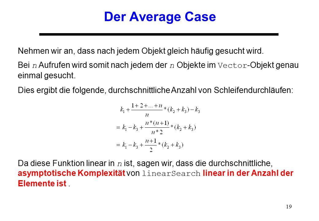 Der Average Case Nehmen wir an, dass nach jedem Objekt gleich häufig gesucht wird.