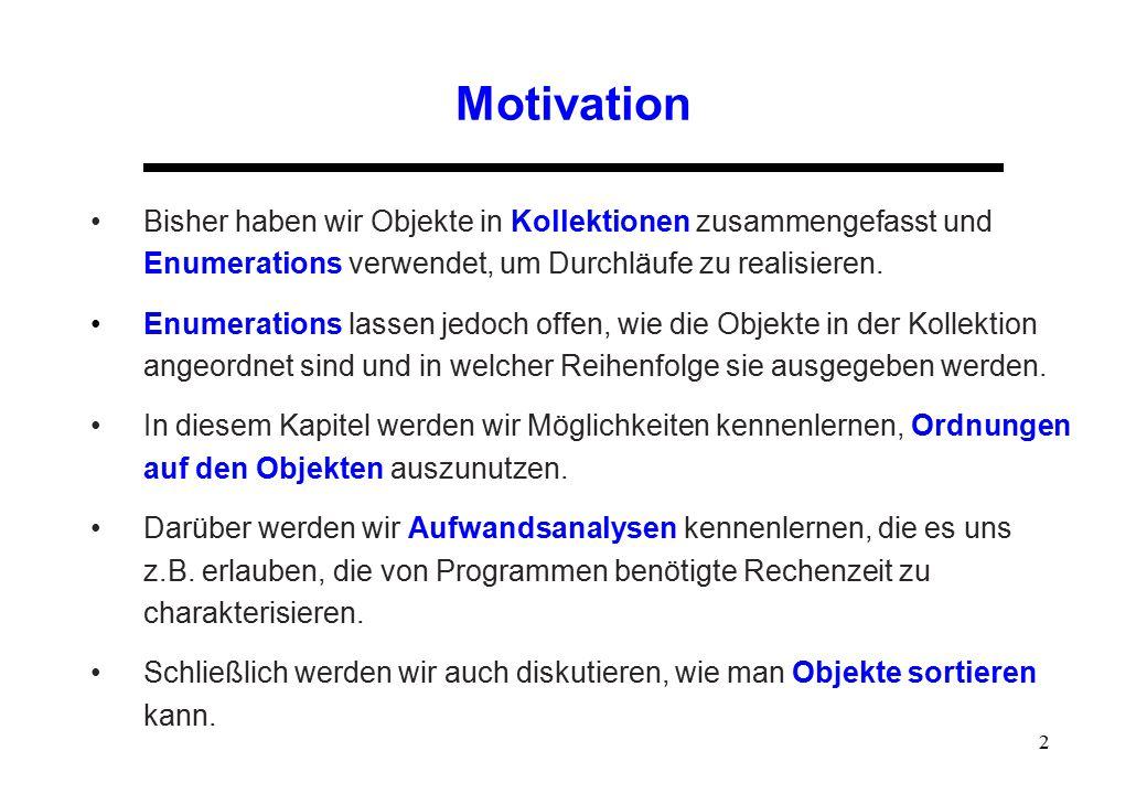 Motivation Bisher haben wir Objekte in Kollektionen zusammengefasst und Enumerations verwendet, um Durchläufe zu realisieren.
