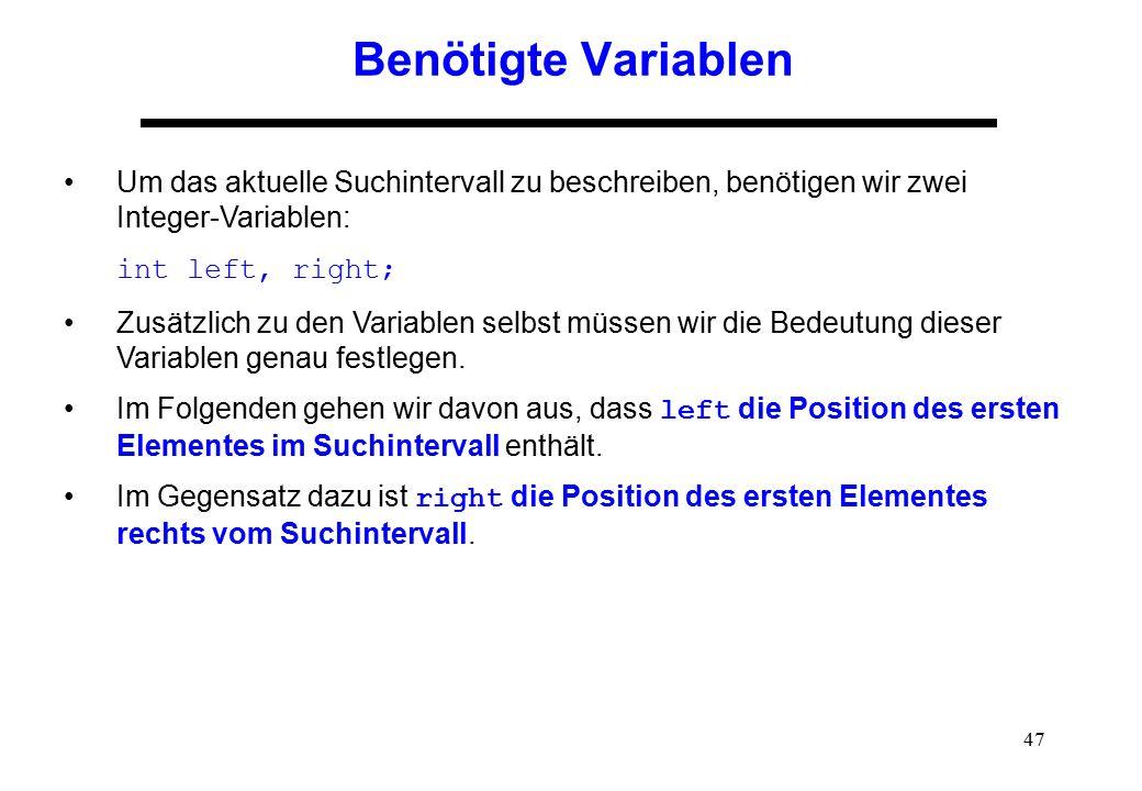 Benötigte Variablen Um das aktuelle Suchintervall zu beschreiben, benötigen wir zwei Integer-Variablen: