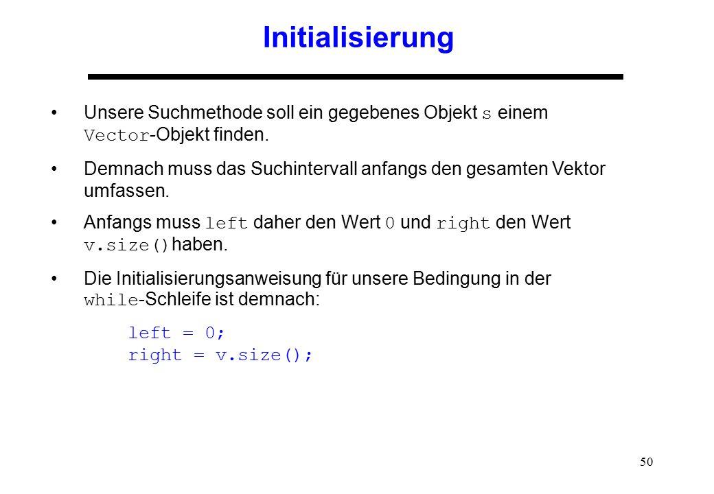 Initialisierung Unsere Suchmethode soll ein gegebenes Objekt s einem Vector-Objekt finden.