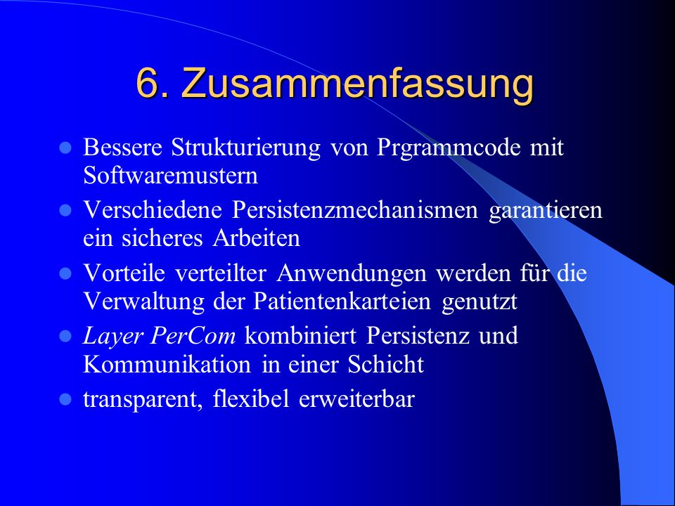 6. Zusammenfassung Bessere Strukturierung von Prgrammcode mit Softwaremustern. Verschiedene Persistenzmechanismen garantieren ein sicheres Arbeiten.