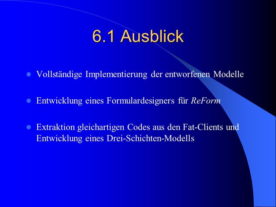 6.1 Ausblick Vollständige Implementierung der entworfenen Modelle