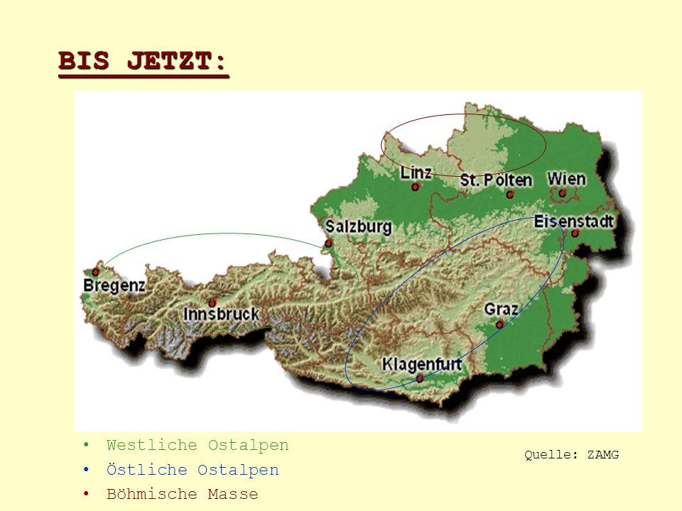 BIS JETZT: Westliche Ostalpen Östliche Ostalpen Böhmische Masse