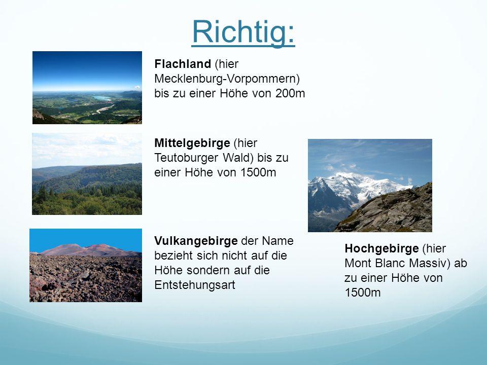 Richtig: Flachland (hier Mecklenburg-Vorpommern) bis zu einer Höhe von 200m. Mittelgebirge (hier Teutoburger Wald) bis zu einer Höhe von 1500m.
