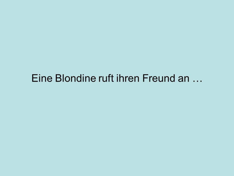 Eine Blondine ruft ihren Freund an …