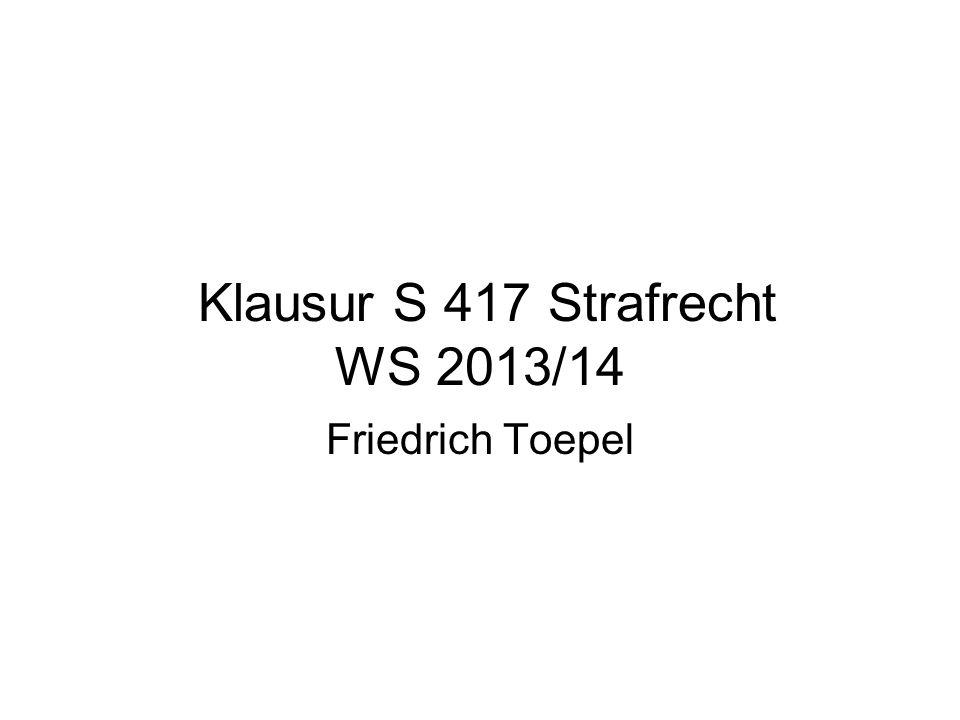 Klausur S 417 Strafrecht WS 2013/14