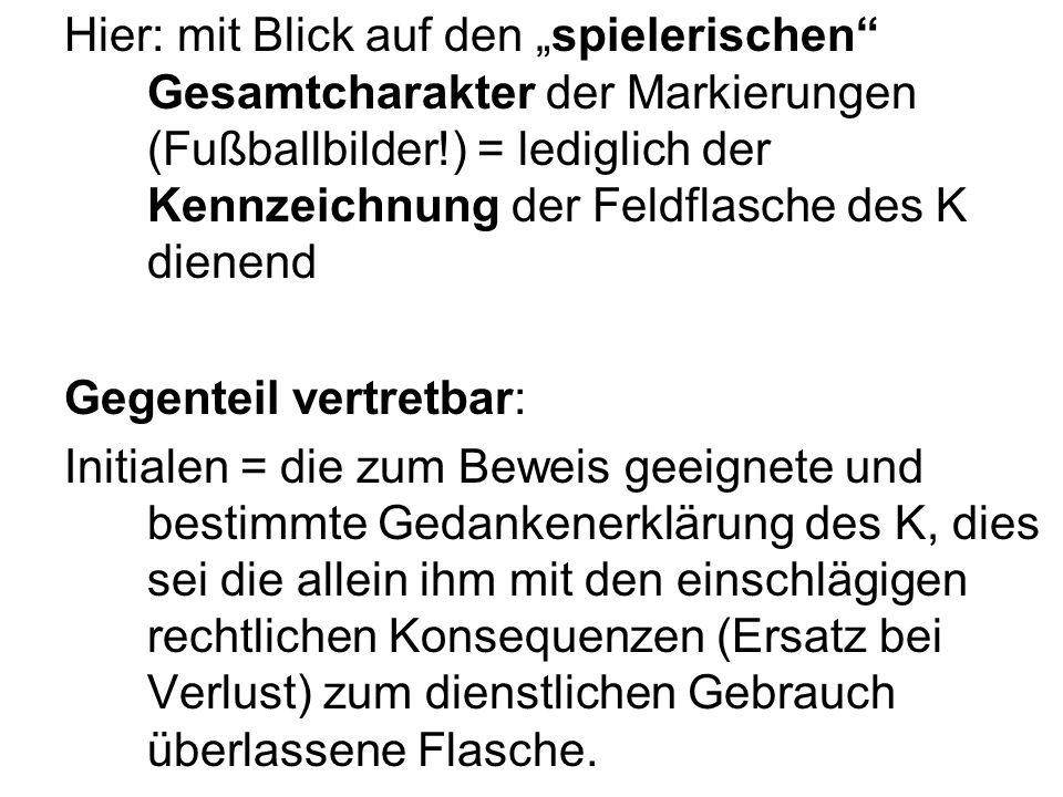 """Hier: mit Blick auf den """"spielerischen Gesamtcharakter der Markierungen (Fußballbilder!) = lediglich der Kennzeichnung der Feldflasche des K dienend"""