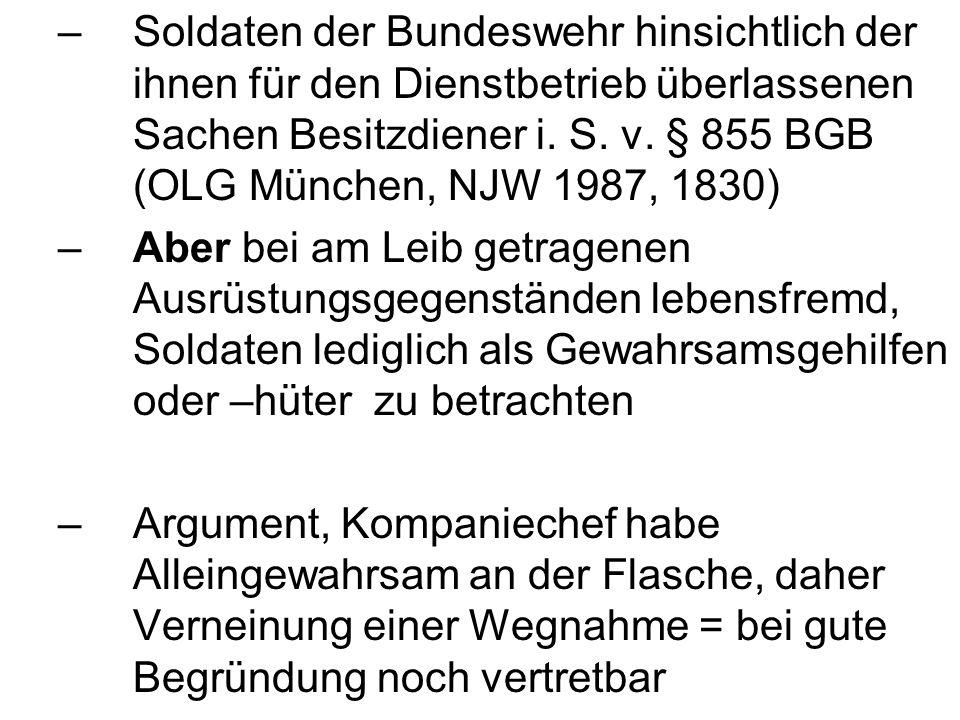 Soldaten der Bundeswehr hinsichtlich der ihnen für den Dienstbetrieb überlassenen Sachen Besitzdiener i. S. v. § 855 BGB (OLG München, NJW 1987, 1830)