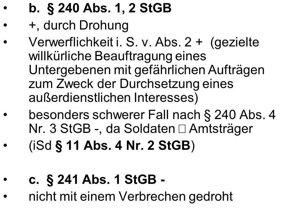 b. § 240 Abs. 1, 2 StGB +, durch Drohung.