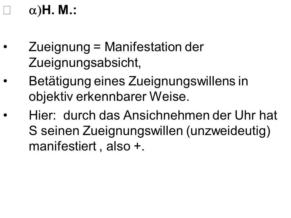 a)H. M.: Zueignung = Manifestation der Zueignungsabsicht, Betätigung eines Zueignungswillens in objektiv erkennbarer Weise.
