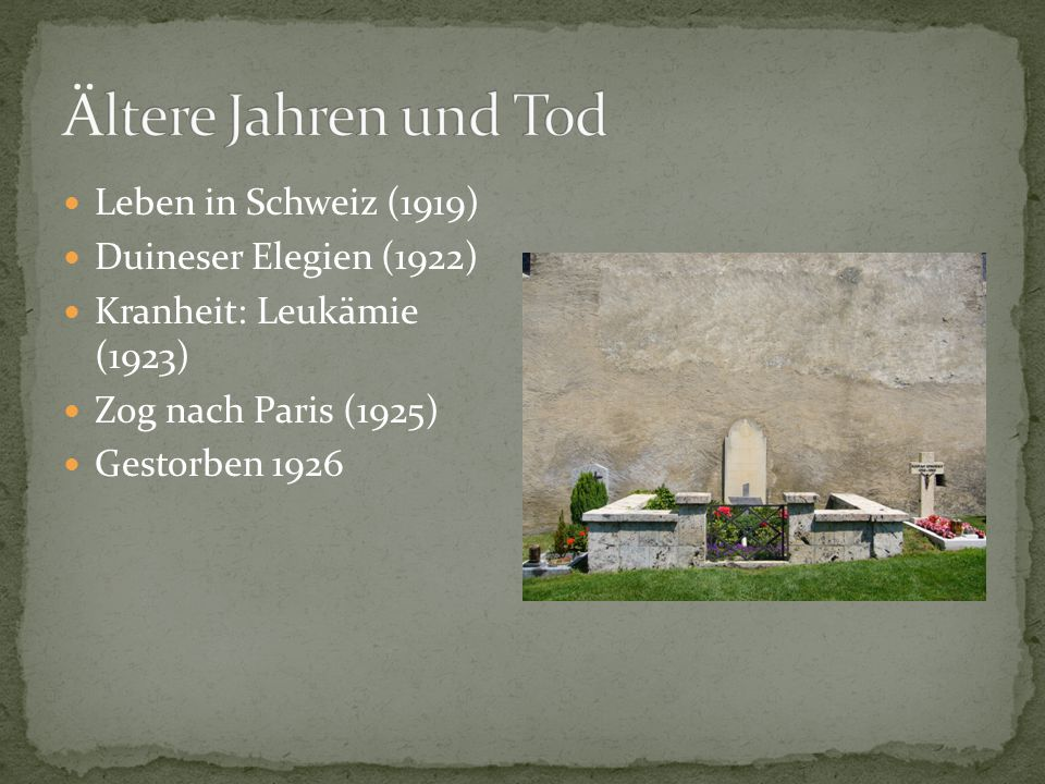 Ältere Jahren und Tod Leben in Schweiz (1919) Duineser Elegien (1922)