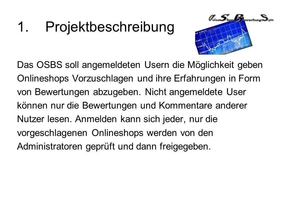 1. Projektbeschreibung Das OSBS soll angemeldeten Usern die Möglichkeit geben. Onlineshops Vorzuschlagen und ihre Erfahrungen in Form.