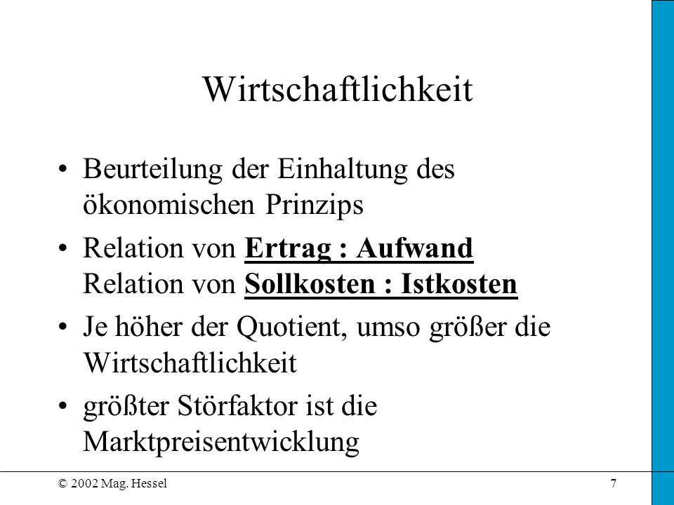 Wirtschaftlichkeit Beurteilung der Einhaltung des ökonomischen Prinzips. Relation von Ertrag : Aufwand Relation von Sollkosten : Istkosten.