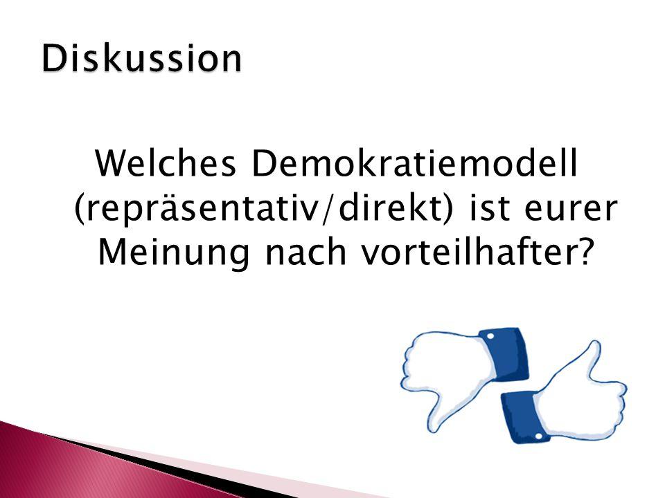 Diskussion Welches Demokratiemodell (repräsentativ/direkt) ist eurer Meinung nach vorteilhafter