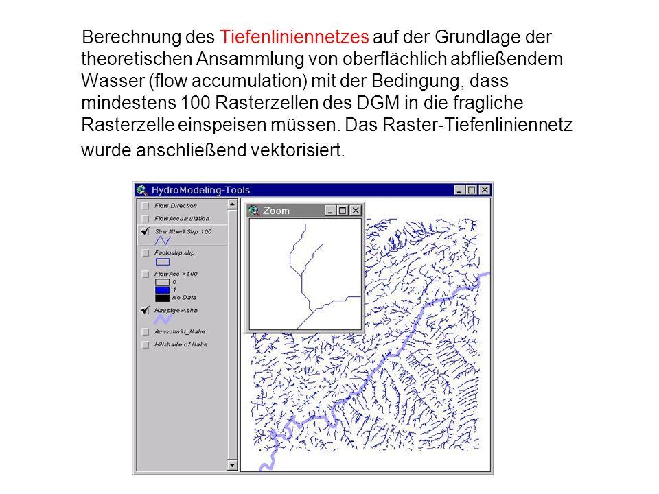 Berechnung des Tiefenliniennetzes auf der Grundlage der theoretischen Ansammlung von oberflächlich abfließendem Wasser (flow accumulation) mit der Bedingung, dass mindestens 100 Rasterzellen des DGM in die fragliche Rasterzelle einspeisen müssen.