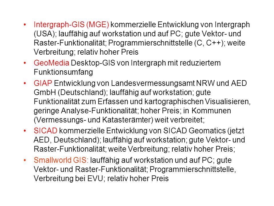 Intergraph-GIS (MGE) kommerzielle Entwicklung von Intergraph (USA); lauffähig auf workstation und auf PC; gute Vektor- und Raster-Funktionalität; Programmierschnittstelle (C, C++); weite Verbreitung; relativ hoher Preis