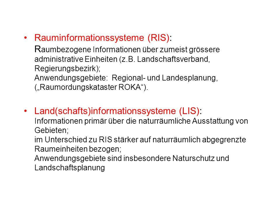 """Rauminformationssysteme (RIS): Raumbezogene Informationen über zumeist grössere administrative Einheiten (z.B. Landschaftsverband, Regierungsbezirk); Anwendungsgebiete: Regional- und Landesplanung, (""""Raumordungskataster ROKA )."""