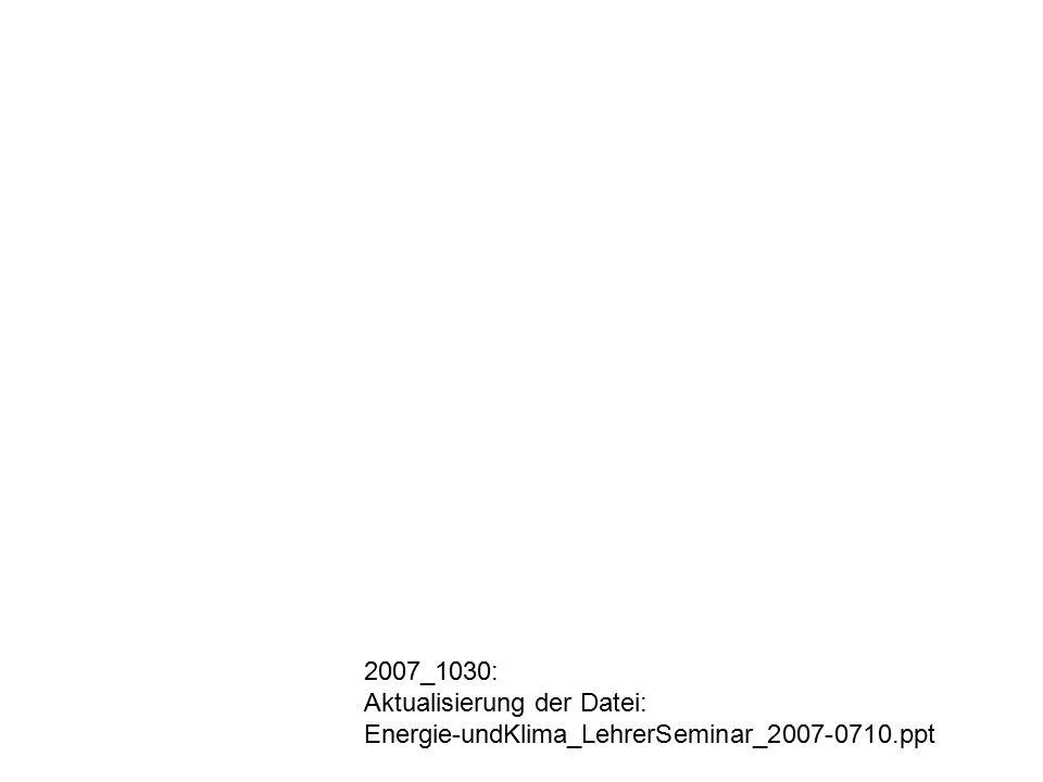 2007_1030: Aktualisierung der Datei: Energie-undKlima_LehrerSeminar_2007-0710.ppt