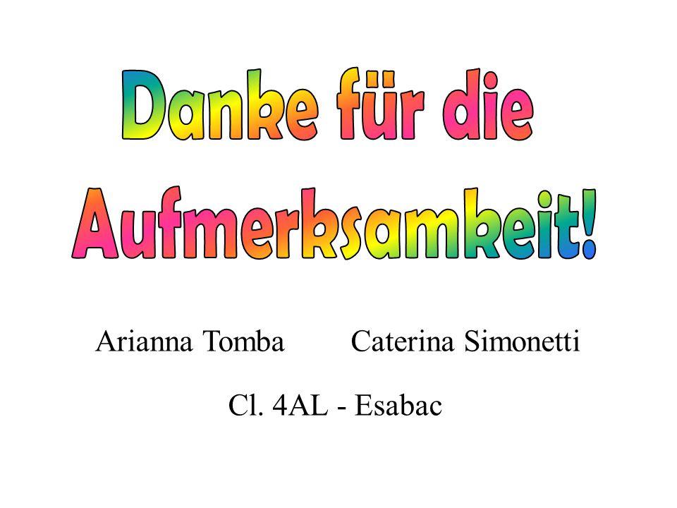 Danke für die Aufmerksamkeit! Arianna Tomba Caterina Simonetti