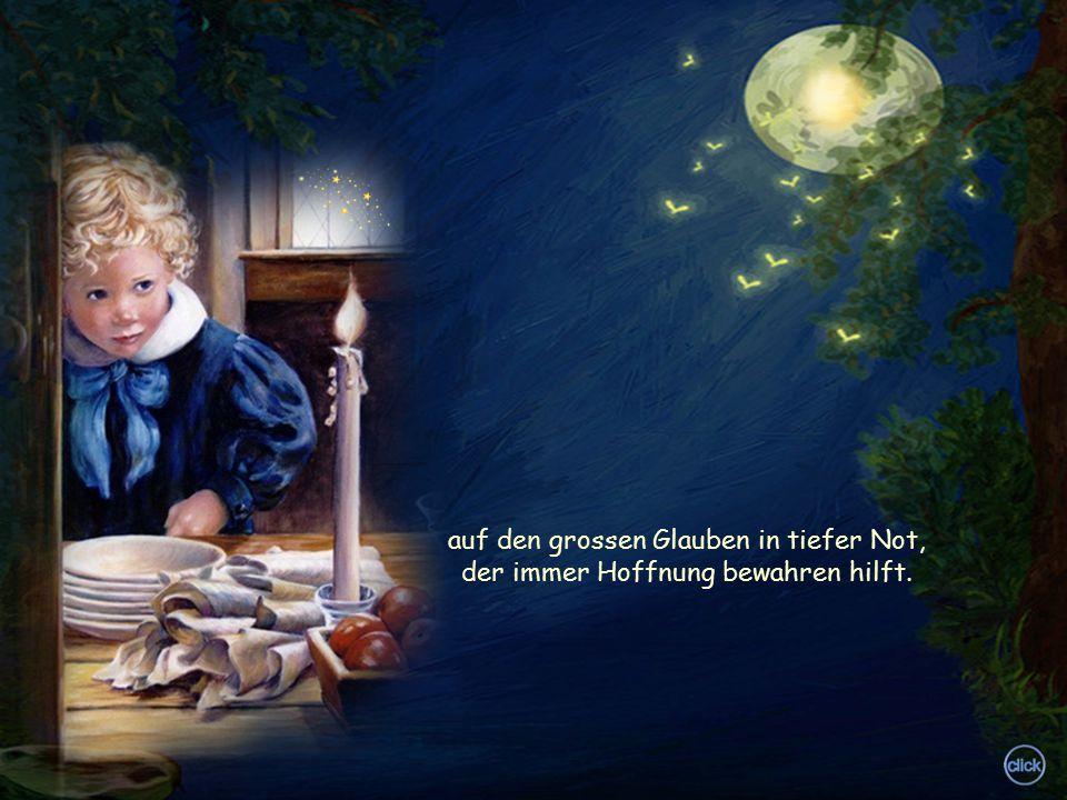 auf den grossen Glauben in tiefer Not, der immer Hoffnung bewahren hilft.