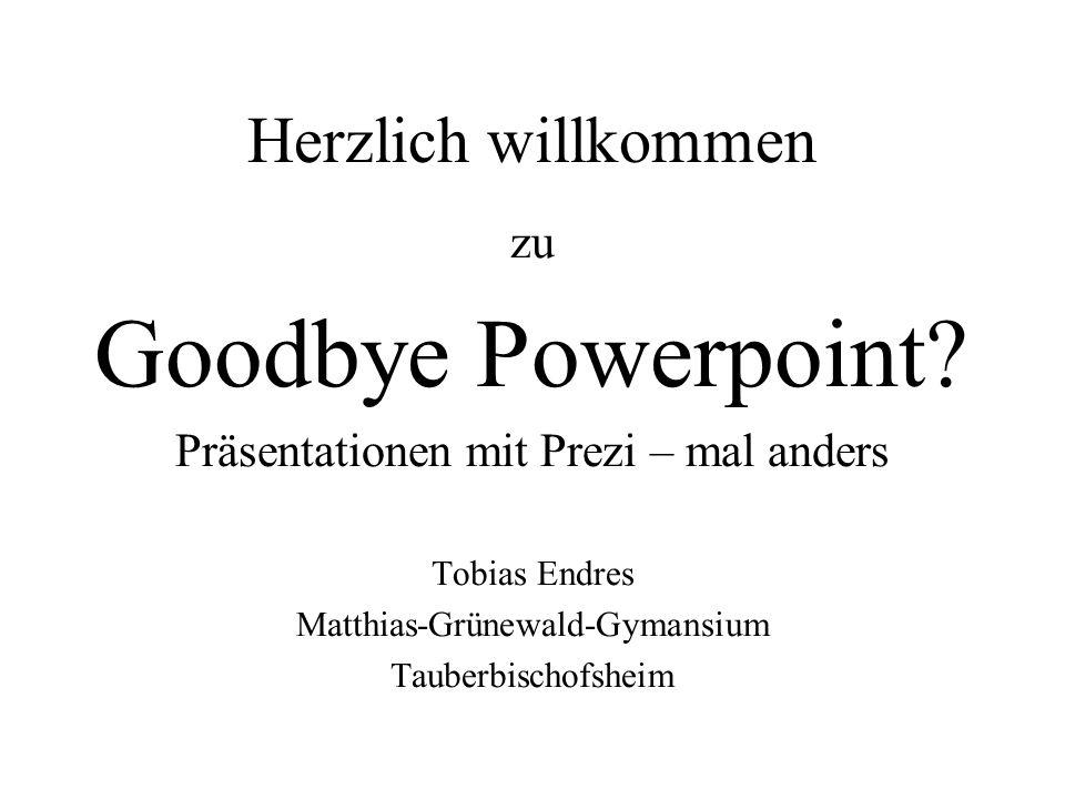 Goodbye Powerpoint Herzlich willkommen zu