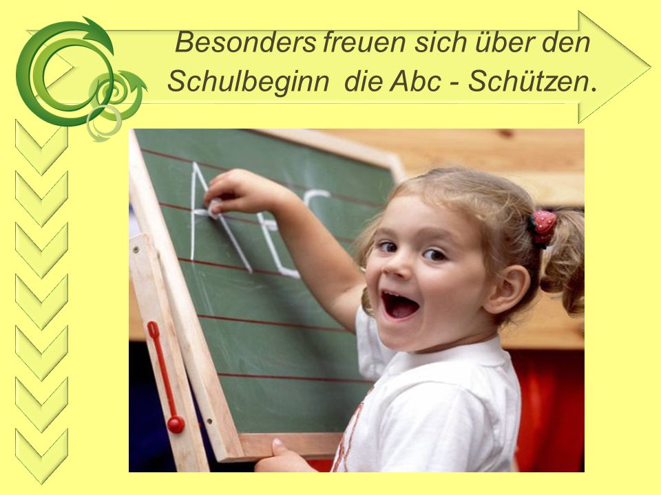 Besonders freuen sich über den Schulbeginn die Abc - Schützen.
