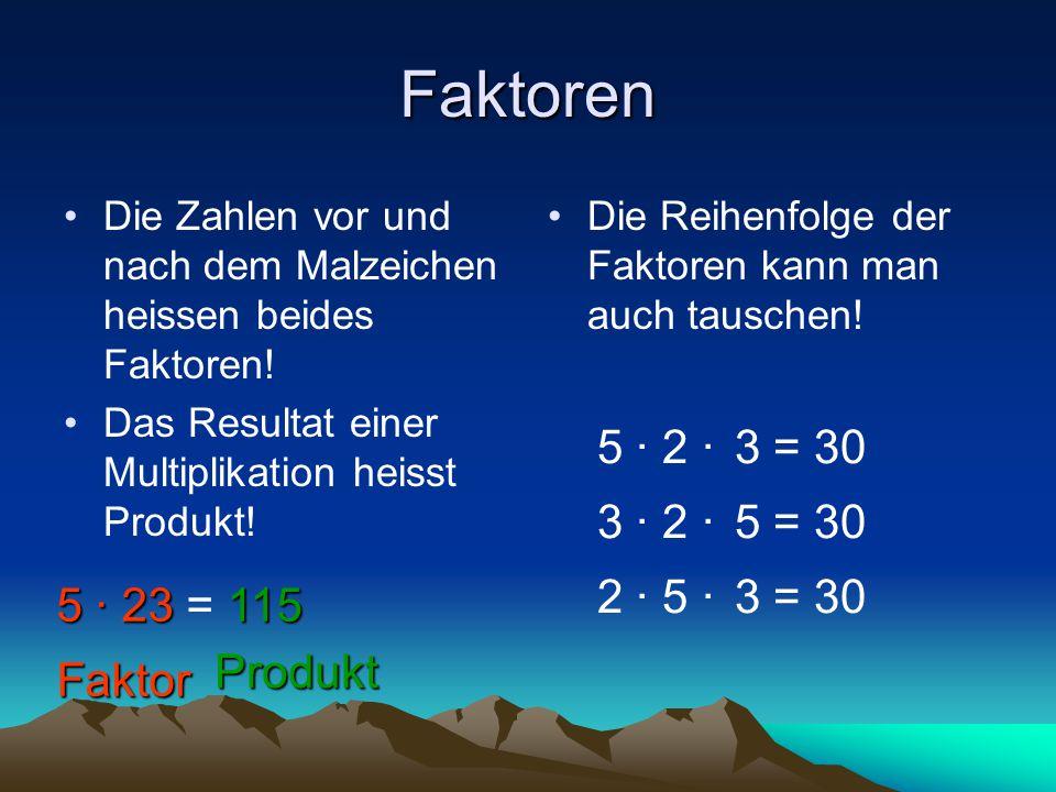 Faktoren Die Zahlen vor und nach dem Malzeichen heissen beides Faktoren! Das Resultat einer Multiplikation heisst Produkt!