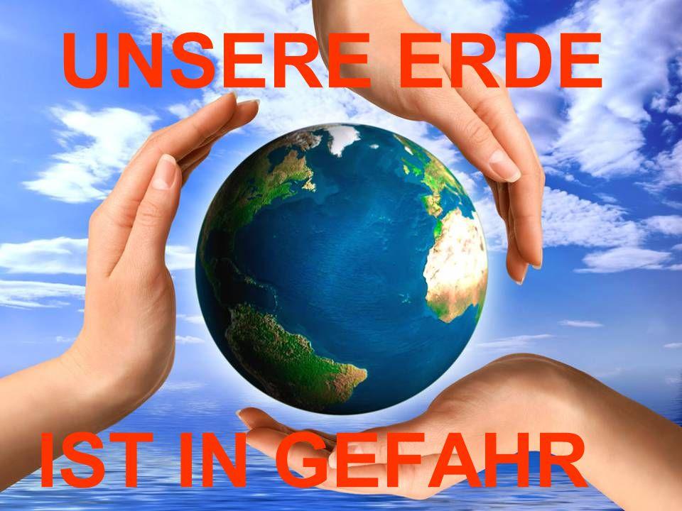 UNSERE ERDE IST IN GEFAHR