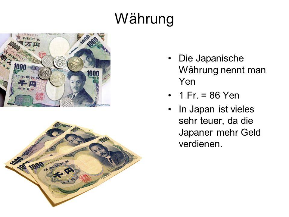 Währung Die Japanische Währung nennt man Yen 1 Fr. = 86 Yen
