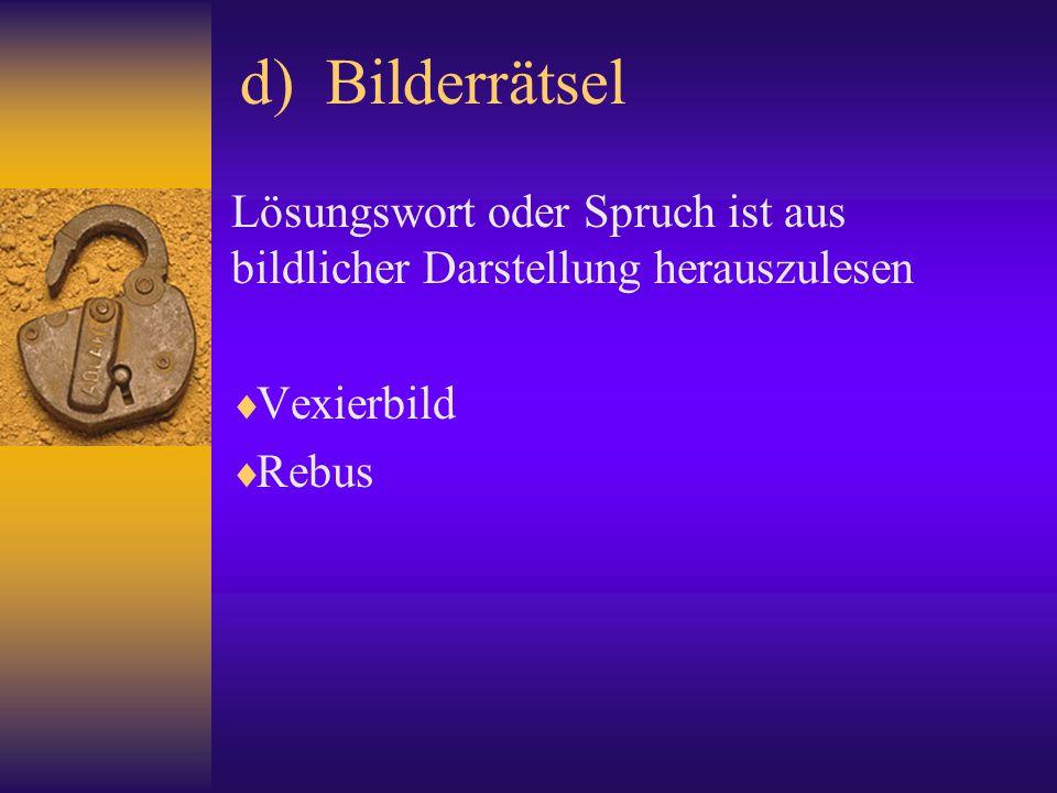 d) Bilderrätsel Lösungswort oder Spruch ist aus bildlicher Darstellung herauszulesen. Vexierbild.