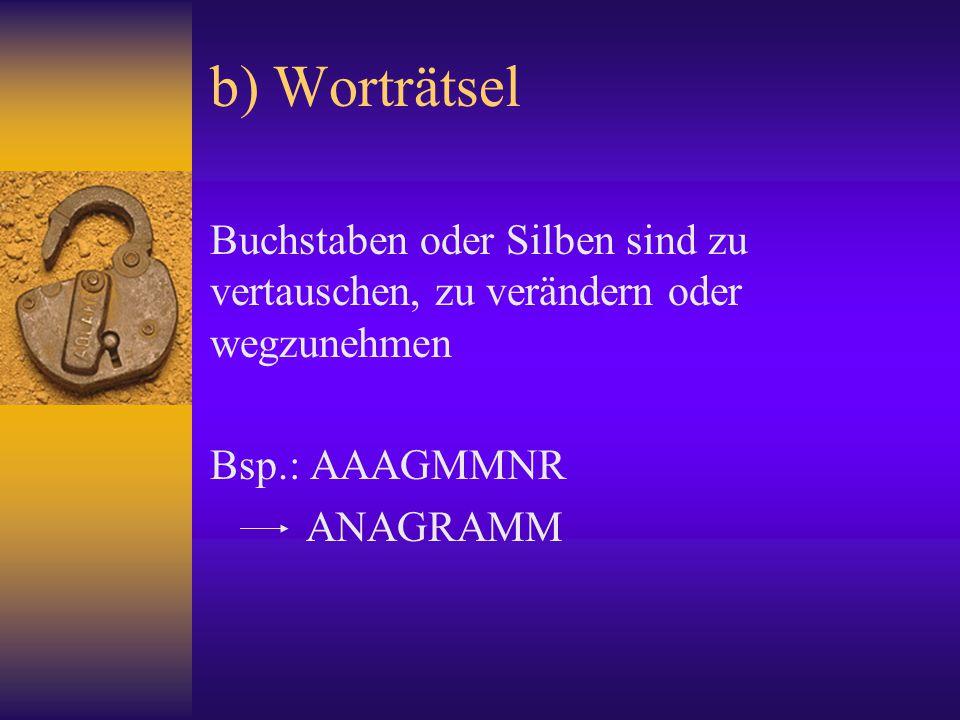 b) Worträtsel Buchstaben oder Silben sind zu vertauschen, zu verändern oder wegzunehmen. Bsp.: AAAGMMNR.