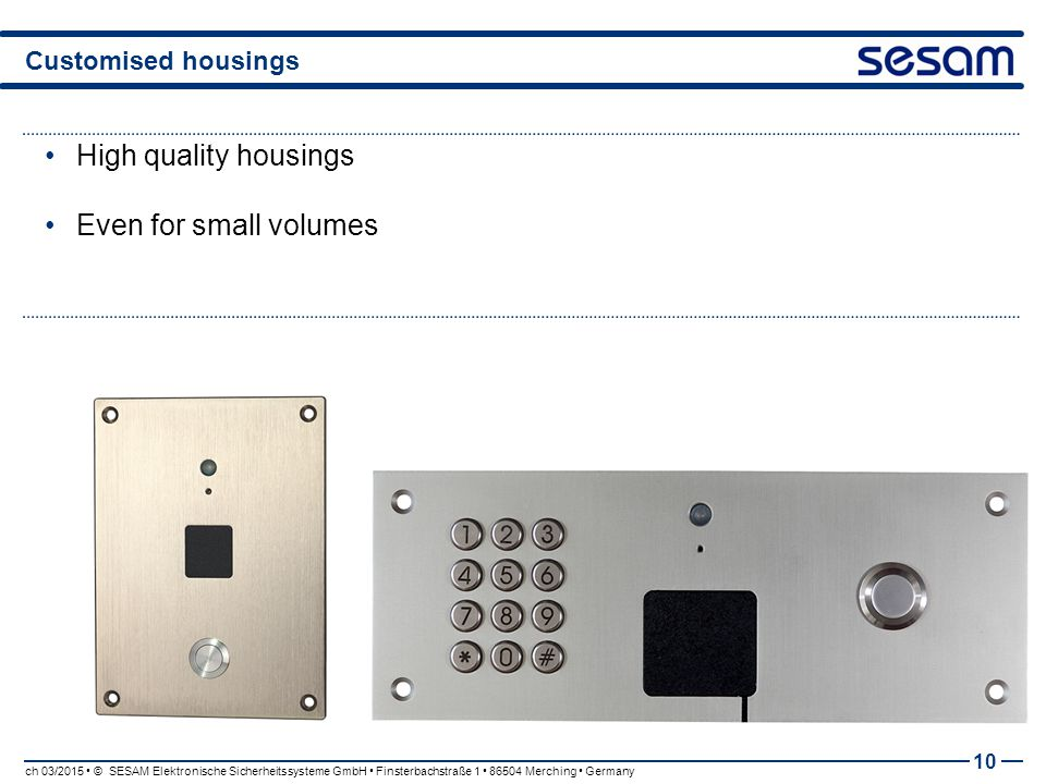 High quality housings Even for small volumes Customised housings