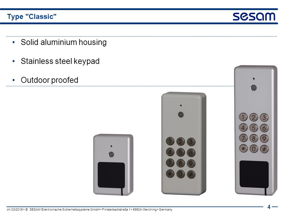 Solid aluminium housing Stainless steel keypad Outdoor proofed