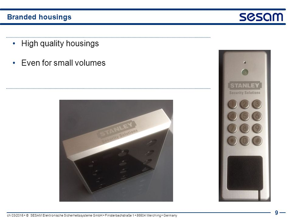 High quality housings Even for small volumes Branded housings