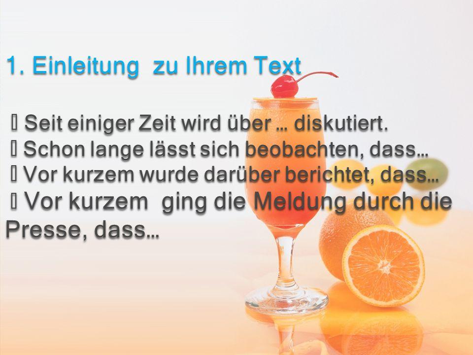 1. Einleitung zu Ihrem Text ◆ Seit einiger Zeit wird über … diskutiert
