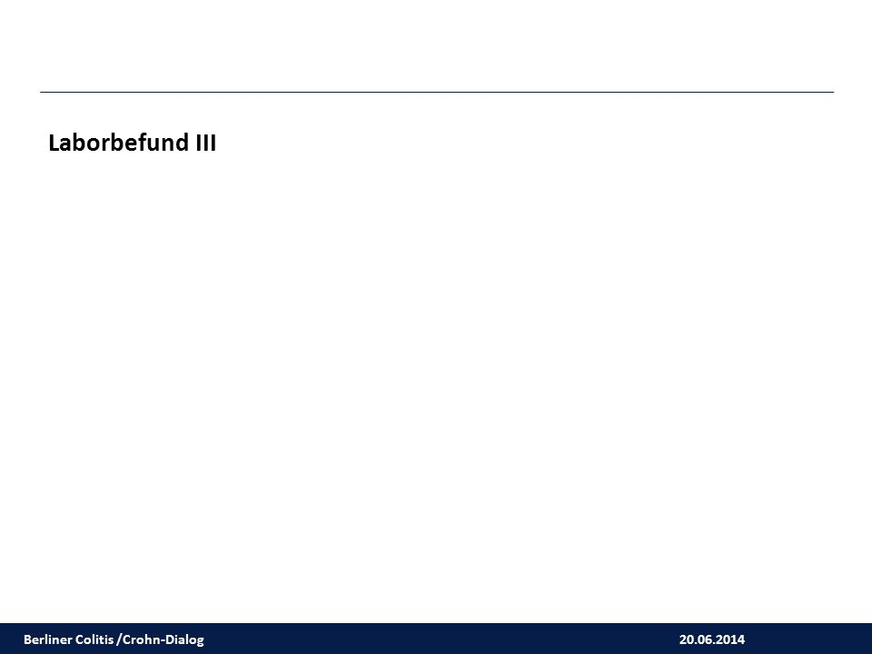 Laborbefund III Berliner Colitis /Crohn-Dialog 20.06.2014