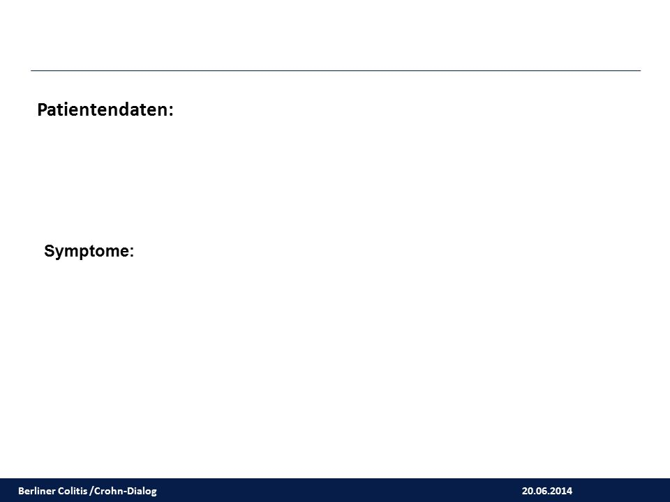 Patientendaten: Symptome: Berliner Colitis /Crohn-Dialog 20.06.2014