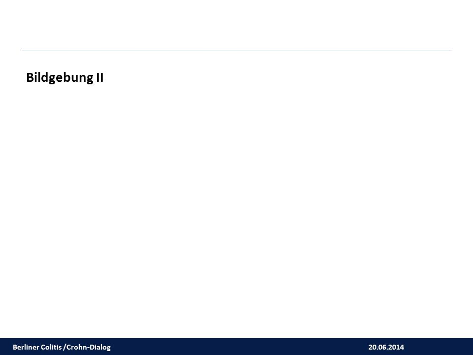 Bildgebung II Berliner Colitis /Crohn-Dialog 20.06.2014