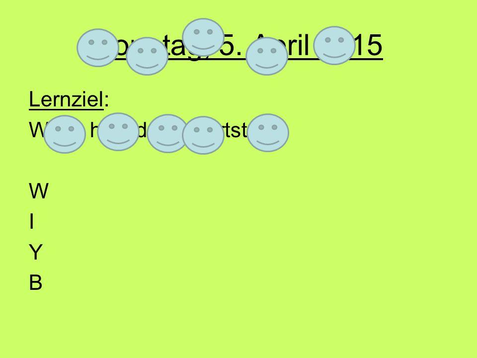 Dienstag, 11. April 2017 Lernziel: Wann hast du Geburtstag W I Y B