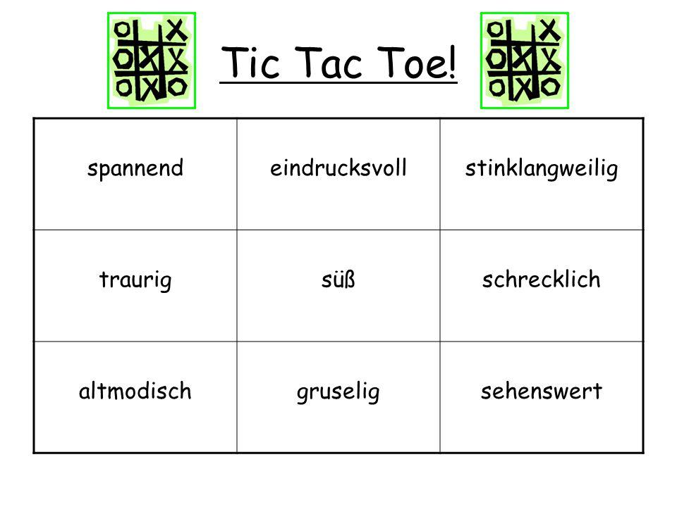 Tic Tac Toe! spannend eindrucksvoll stinklangweilig traurig süß
