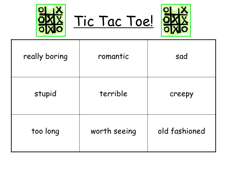 Tic Tac Toe! really boring romantic sad stupid terrible creepy