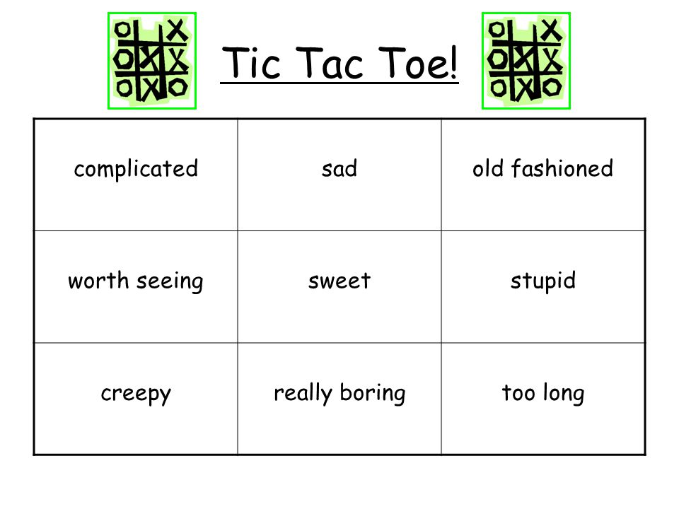 Tic Tac Toe! complicated sad old fashioned worth seeing sweet stupid