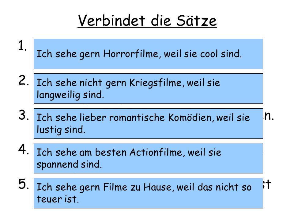 Verbindet die Sätze Ich sehe gern Horrorfilme. Sie sind cool.