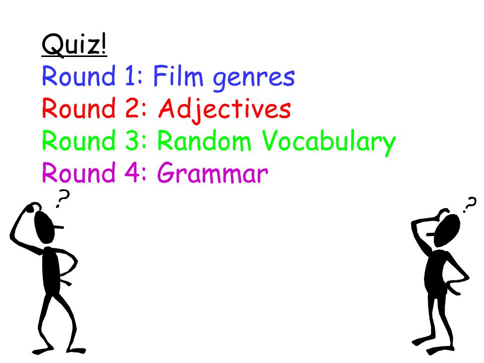 Quiz! Round 1: Film genres Round 2: Adjectives Round 3: Random Vocabulary Round 4: Grammar