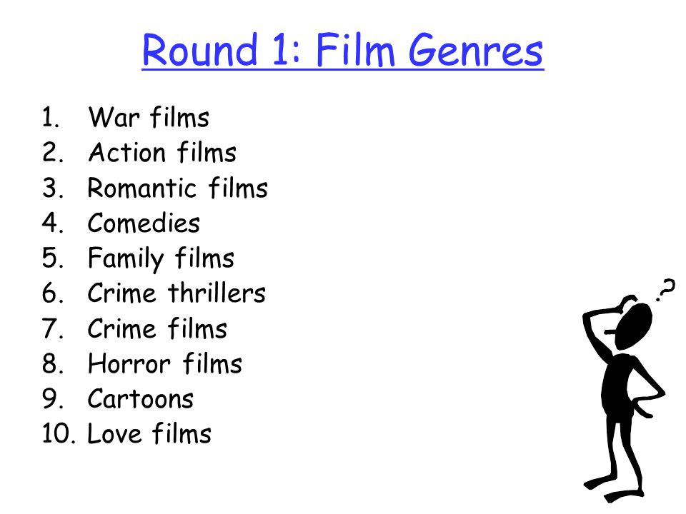 Round 1: Film Genres War films Action films Romantic films Comedies