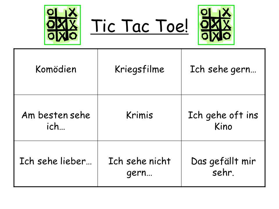 Tic Tac Toe! Komödien Kriegsfilme Ich sehe gern… Am besten sehe ich…