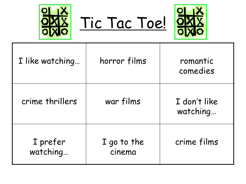 Tic Tac Toe! I like watching… horror films romantic comedies