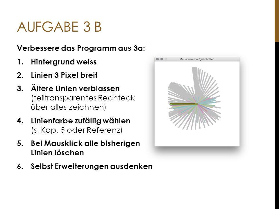 Aufgabe 3 B Verbessere das Programm aus 3a: Hintergrund weiss