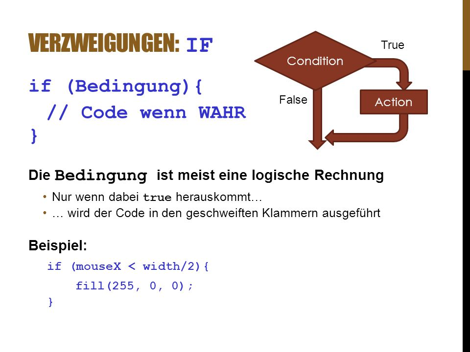 Verzweigungen: if if (Bedingung){ // Code wenn WAHR }
