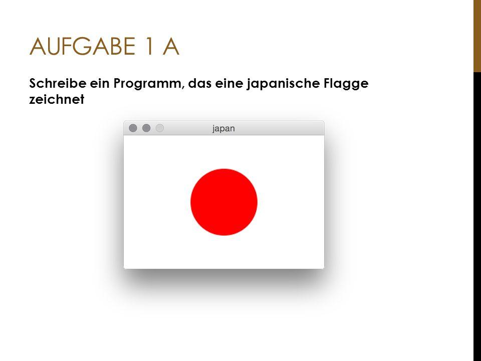Aufgabe 1 a Schreibe ein Programm, das eine japanische Flagge zeichnet